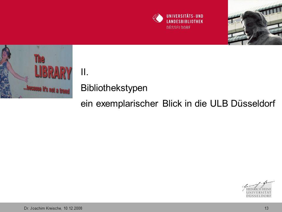 13 Dr. Joachim Kreische, 10.12.2008 Willkommen in der Zukunft II. Bibliothekstypen ein exemplarischer Blick in die ULB Düsseldorf