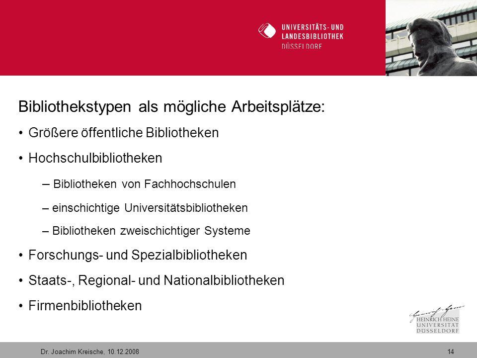 14 Dr. Joachim Kreische, 10.12.2008 Willkommen in der Zukunft Bibliothekstypen als mögliche Arbeitsplätze: Größere öffentliche Bibliotheken Hochschulb