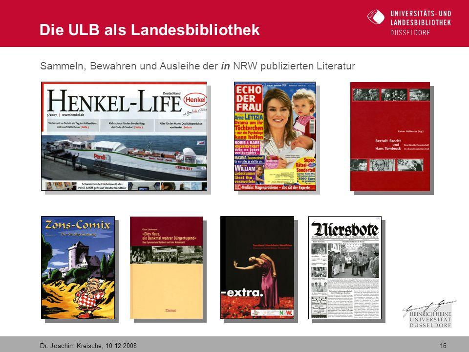 16 Dr. Joachim Kreische, 10.12.2008 Die ULB als Landesbibliothek Sammeln, Bewahren und Ausleihe der in NRW publizierten Literatur