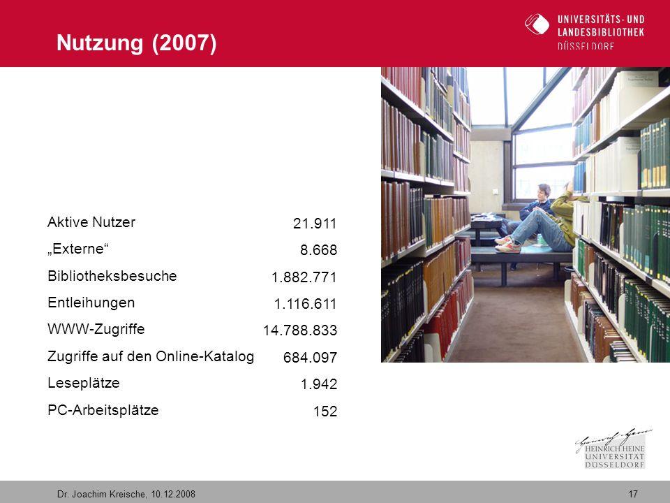 """17 Dr. Joachim Kreische, 10.12.2008 Nutzung (2007) Aktive Nutzer """"Externe"""" Bibliotheksbesuche Entleihungen WWW-Zugriffe Zugriffe auf den Online-Katalo"""