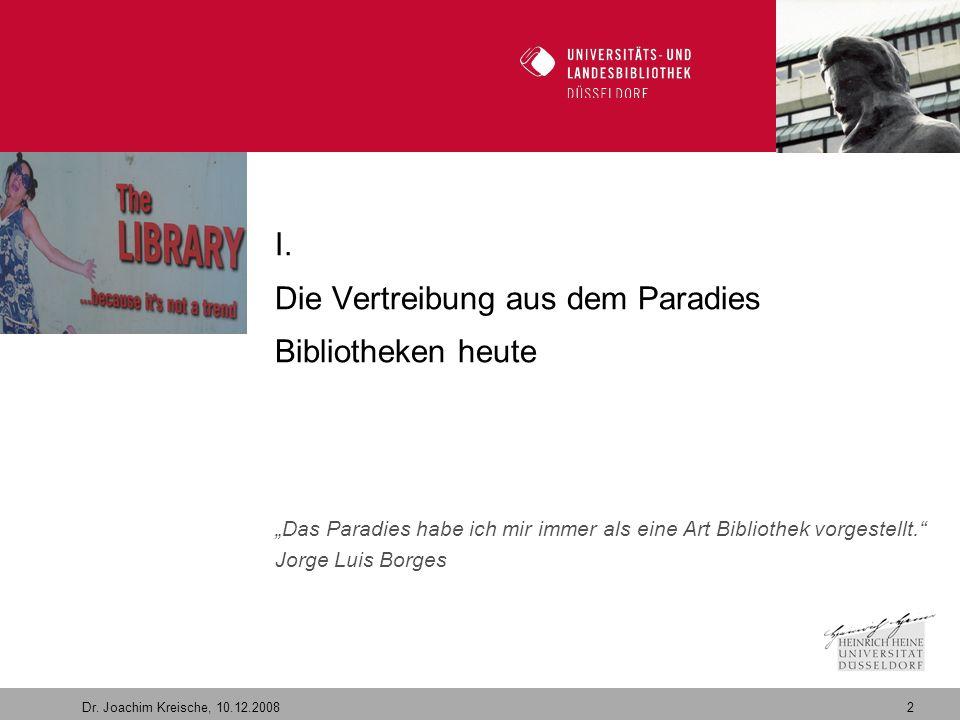 """2 Dr. Joachim Kreische, 10.12.2008 Willkommen in der Zukunft I. Die Vertreibung aus dem Paradies Bibliotheken heute """"Das Paradies habe ich mir immer a"""