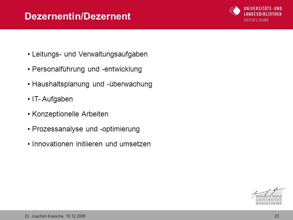 23 Dr. Joachim Kreische, 10.12.2008 Dezernentin/Dezernent Leitungs- und Verwaltungsaufgaben Personalführung und -entwicklung Haushaltsplanung und -übe