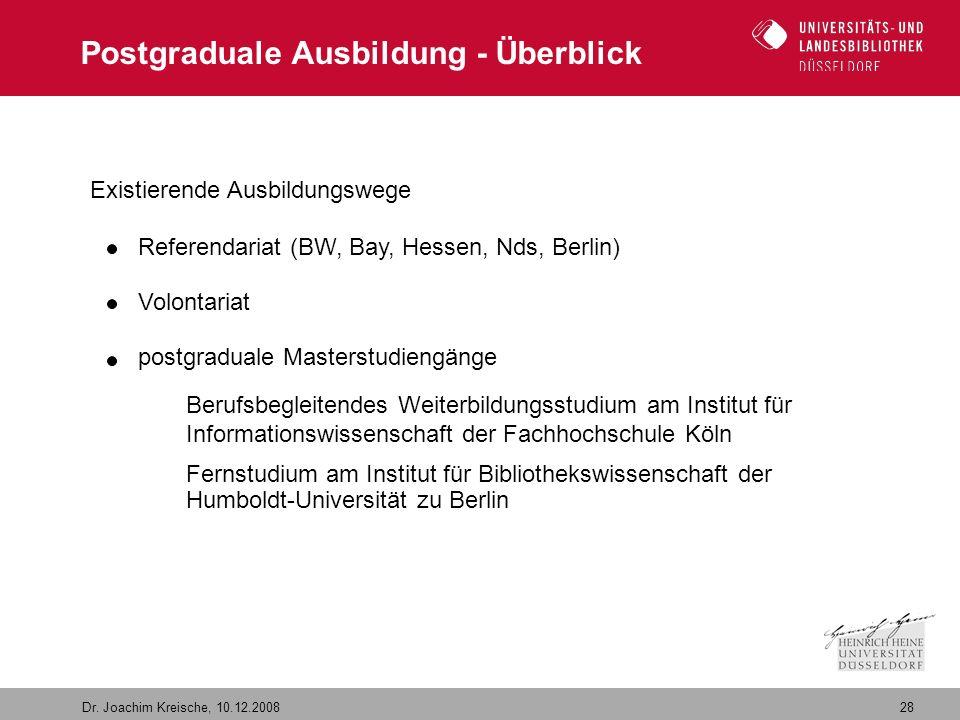28 Dr. Joachim Kreische, 10.12.2008 Postgraduale Ausbildung - Überblick Existierende Ausbildungswege Referendariat (BW, Bay, Hessen, Nds, Berlin) Volo
