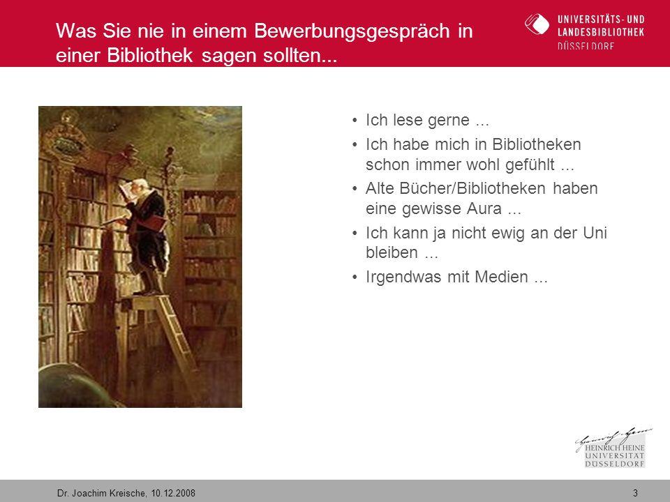 3 Dr. Joachim Kreische, 10.12.2008 Was Sie nie in einem Bewerbungsgespräch in einer Bibliothek sagen sollten... Ich lese gerne... Ich habe mich in Bib