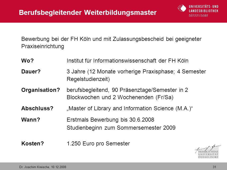 31 Dr. Joachim Kreische, 10.12.2008 Berufsbegleitender Weiterbildungsmaster Bewerbung bei der FH Köln und mit Zulassungsbescheid bei geeigneter Praxis
