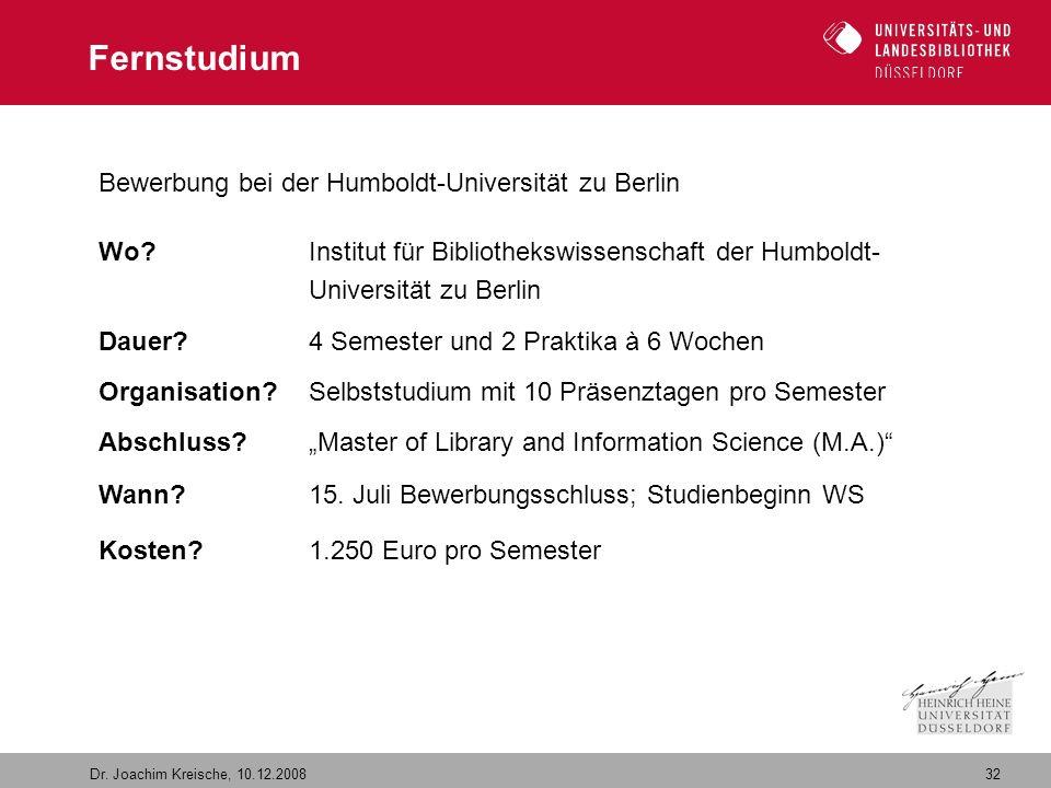 32 Dr. Joachim Kreische, 10.12.2008 Fernstudium Bewerbung bei der Humboldt-Universität zu Berlin Wo? Institut für Bibliothekswissenschaft der Humboldt