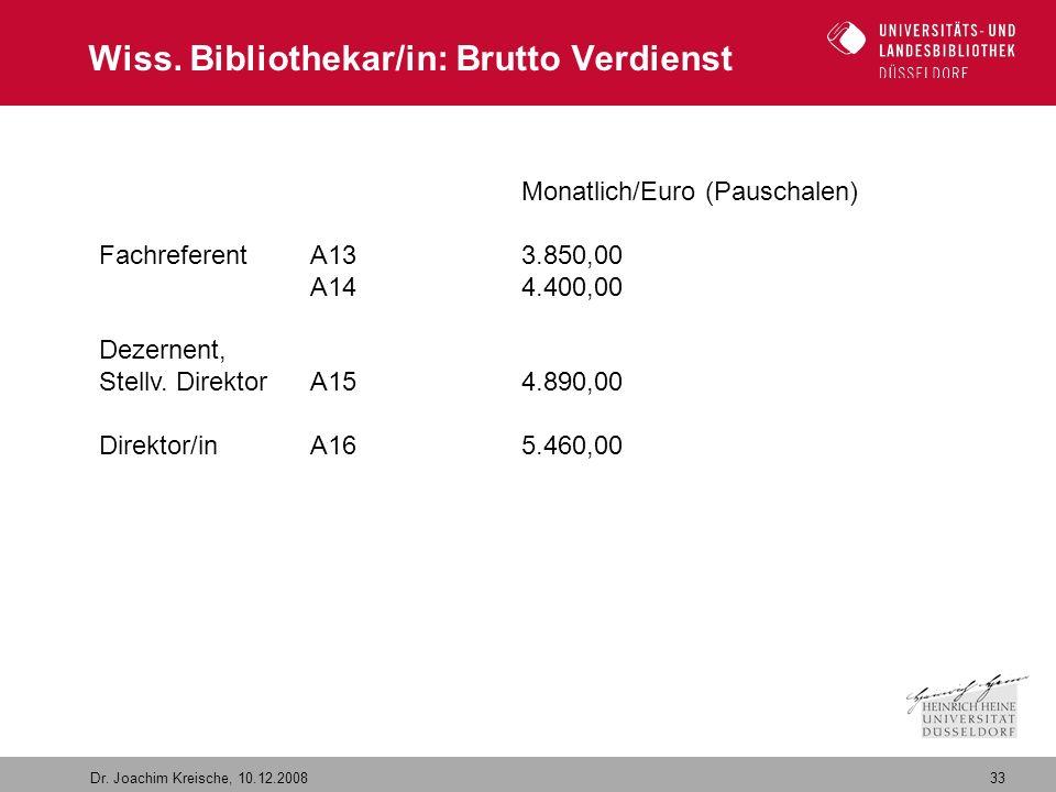 33 Dr. Joachim Kreische, 10.12.2008 Wiss. Bibliothekar/in: Brutto Verdienst Monatlich/Euro (Pauschalen) FachreferentA133.850,00 A144.400,00 Dezernent,