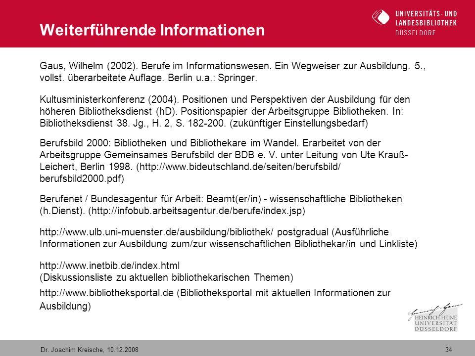 34 Dr. Joachim Kreische, 10.12.2008 Weiterführende Informationen Gaus, Wilhelm (2002). Berufe im Informationswesen. Ein Wegweiser zur Ausbildung. 5.,