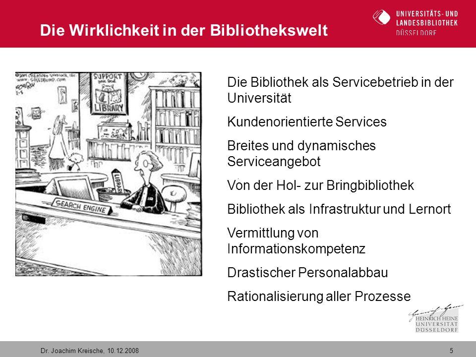 5 Dr. Joachim Kreische, 10.12.2008 Die Wirklichkeit in der Bibliothekswelt Die Bibliothek als Servicebetrieb in der Universität Kundenorientierte Serv