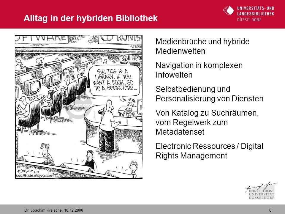 6 Dr. Joachim Kreische, 10.12.2008 Alltag in der hybriden Bibliothek Medienbrüche und hybride Medienwelten Navigation in komplexen Infowelten Selbstbe