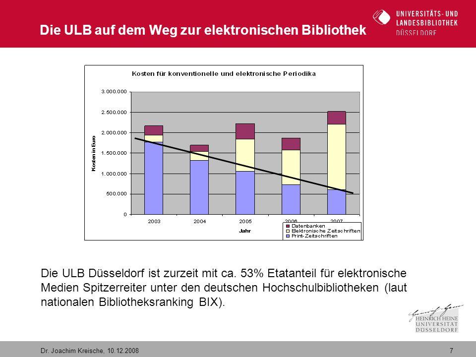 7 Dr. Joachim Kreische, 10.12.2008 Die ULB auf dem Weg zur elektronischen Bibliothek Die ULB Düsseldorf ist zurzeit mit ca. 53% Etatanteil für elektro