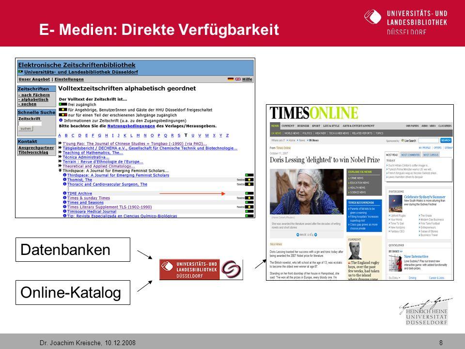 8 Dr. Joachim Kreische, 10.12.2008 E- Medien: Direkte Verfügbarkeit Datenbanken Online-Katalog