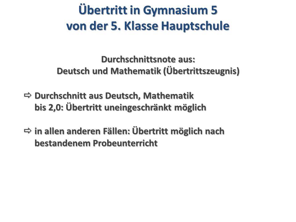  Durchschnitt aus Deutsch, Mathematik bis 2,0: Übertritt uneingeschränkt möglich  in allen anderen Fällen: Übertritt möglich nach bestandenem Probeunterricht bis 2,0: Übertritt uneingeschränkt möglich  in allen anderen Fällen: Übertritt möglich nach bestandenem Probeunterricht Übertritt in Gymnasium 5 von der 5.