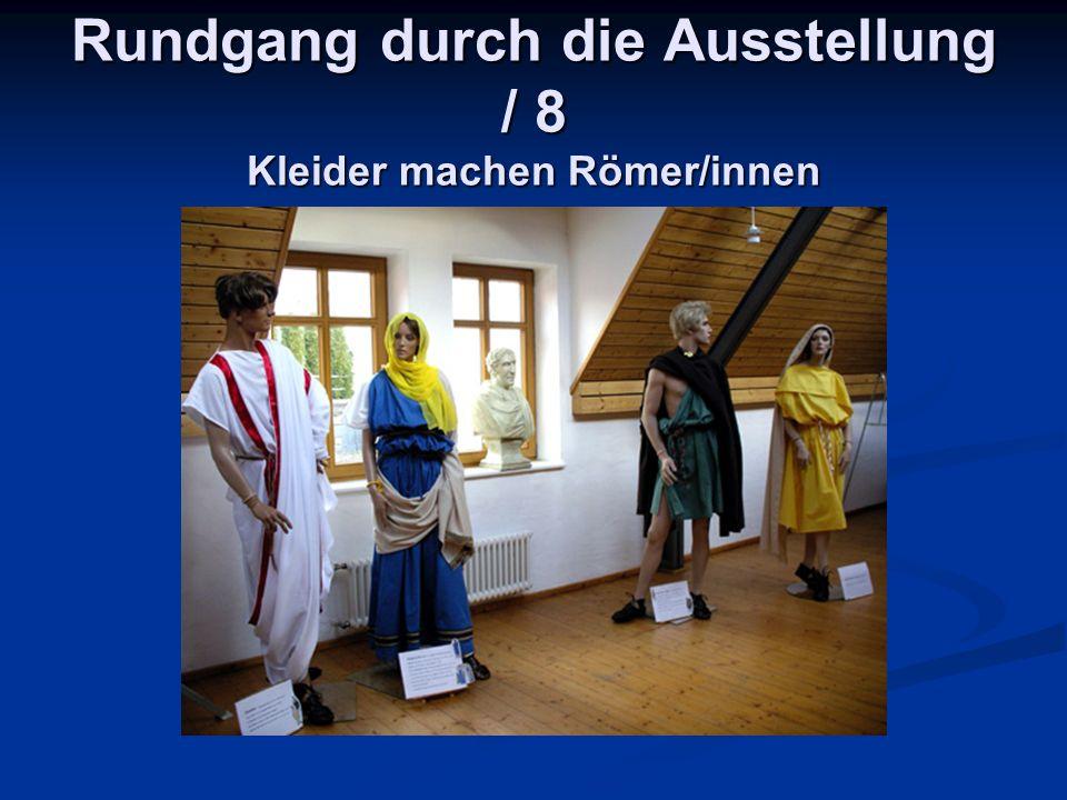 Rundgang durch die Ausstellung / 8 Kleider machen Römer/innen