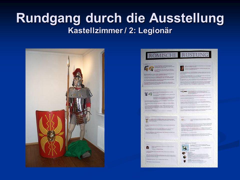 Rundgang durch die Ausstellung Kastellzimmer / 2: Legionär
