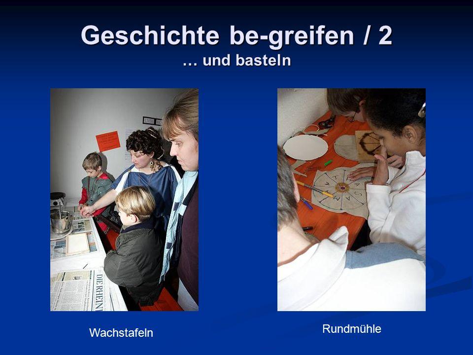 Geschichte be-greifen / 2 … und basteln Wachstafeln Rundmühle