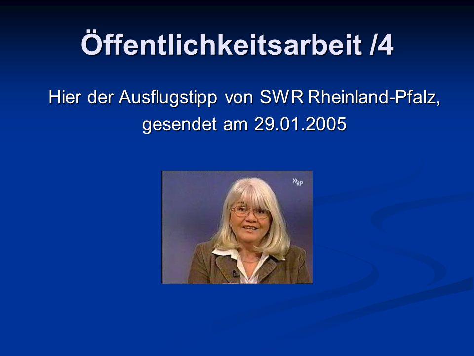 Öffentlichkeitsarbeit /4 Hier der Ausflugstipp von SWR Rheinland-Pfalz, Hier der Ausflugstipp von SWR Rheinland-Pfalz, gesendet am 29.01.2005 gesendet am 29.01.2005
