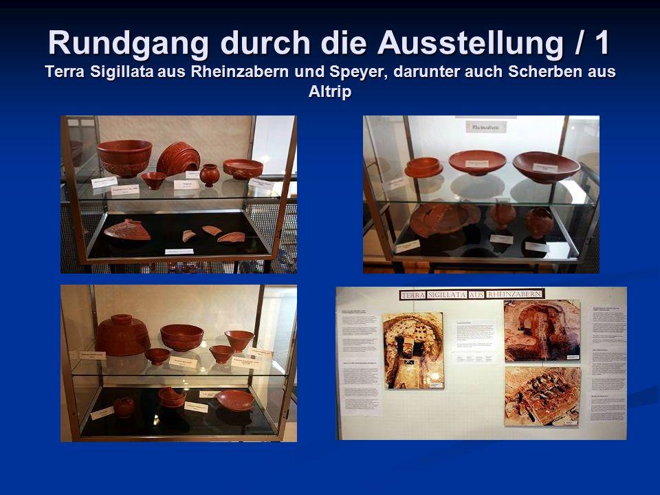Rundgang durch die Ausstellung / 1 Terra Sigillata aus Rheinzabern und Speyer, darunter auch Scherben aus Altrip