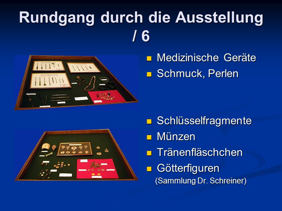 Rundgang durch die Ausstellung / 6 Medizinische Geräte Schmuck, Perlen Schlüsselfragmente Münzen Tränenfläschchen Götterfiguren (Sammlung Dr.