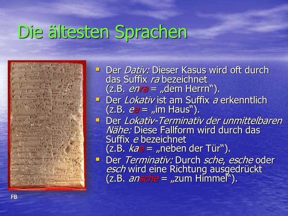 Die ältesten Sprachen  Der Dativ: Dieser Kasus wird oft durch das Suffix ra bezeichnet (z.B.