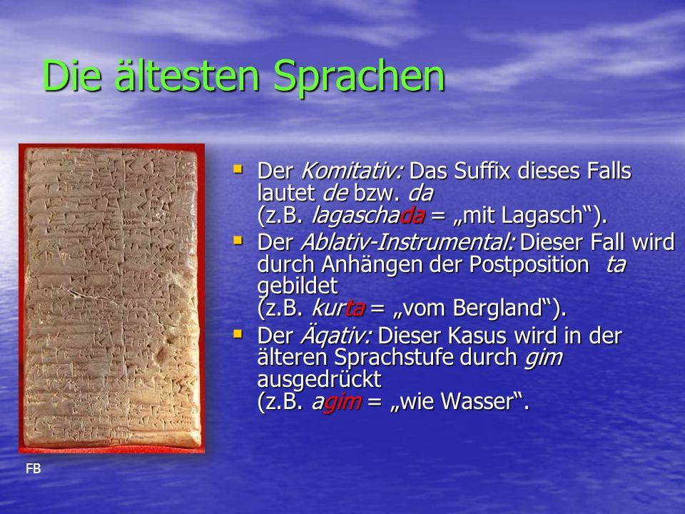 Die ältesten Sprachen  Der Komitativ: Das Suffix dieses Falls lautet de bzw.