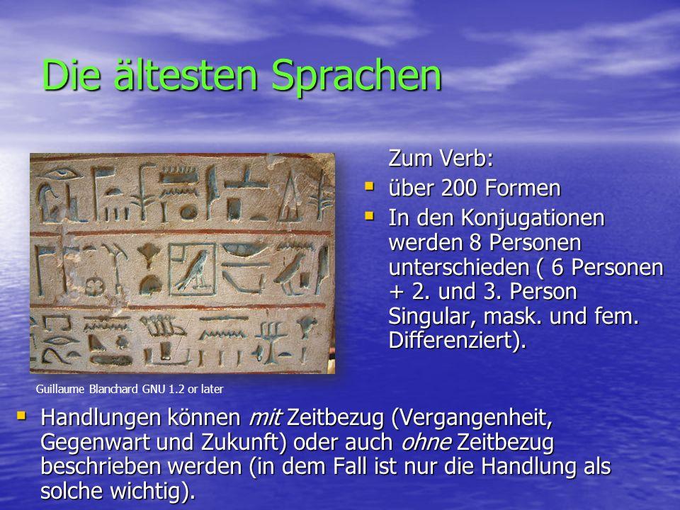 Die ältesten Sprachen  Handlungen können mit Zeitbezug (Vergangenheit, Gegenwart und Zukunft) oder auch ohne Zeitbezug beschrieben werden (in dem Fall ist nur die Handlung als solche wichtig).