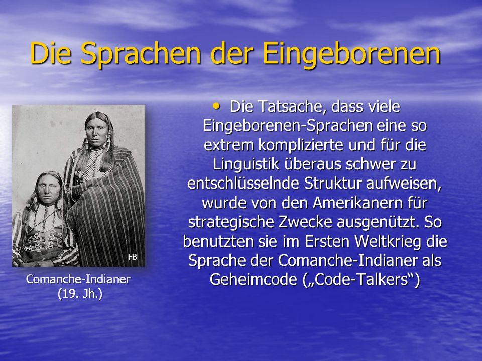 Die Sprachen der Eingeborenen Die Tatsache, dass viele Eingeborenen-Sprachen eine so extrem komplizierte und für die Linguistik überaus schwer zu entschlüsselnde Struktur aufweisen, wurde von den Amerikanern für strategische Zwecke ausgenützt.