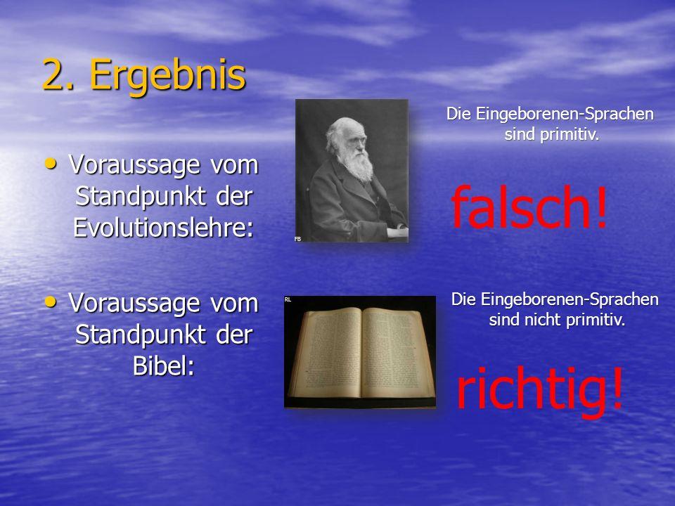2. Ergebnis Voraussage vom Standpunkt der Evolutionslehre: Voraussage vom Standpunkt der Evolutionslehre: Voraussage vom Standpunkt der Bibel: Vorauss