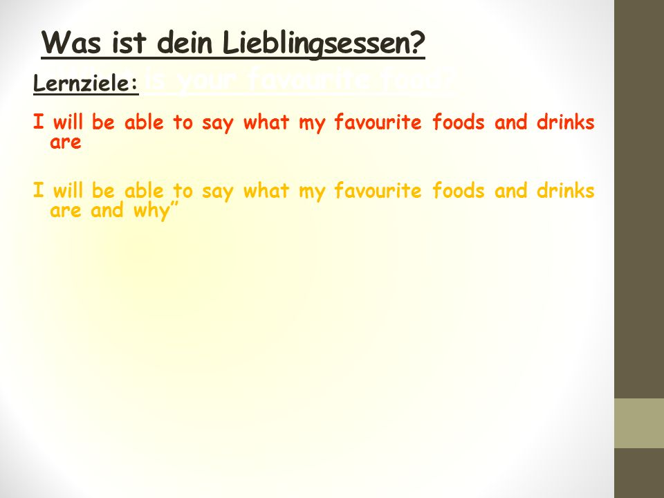 Was ist dein Lieblingsessen. =What is your favourite food.