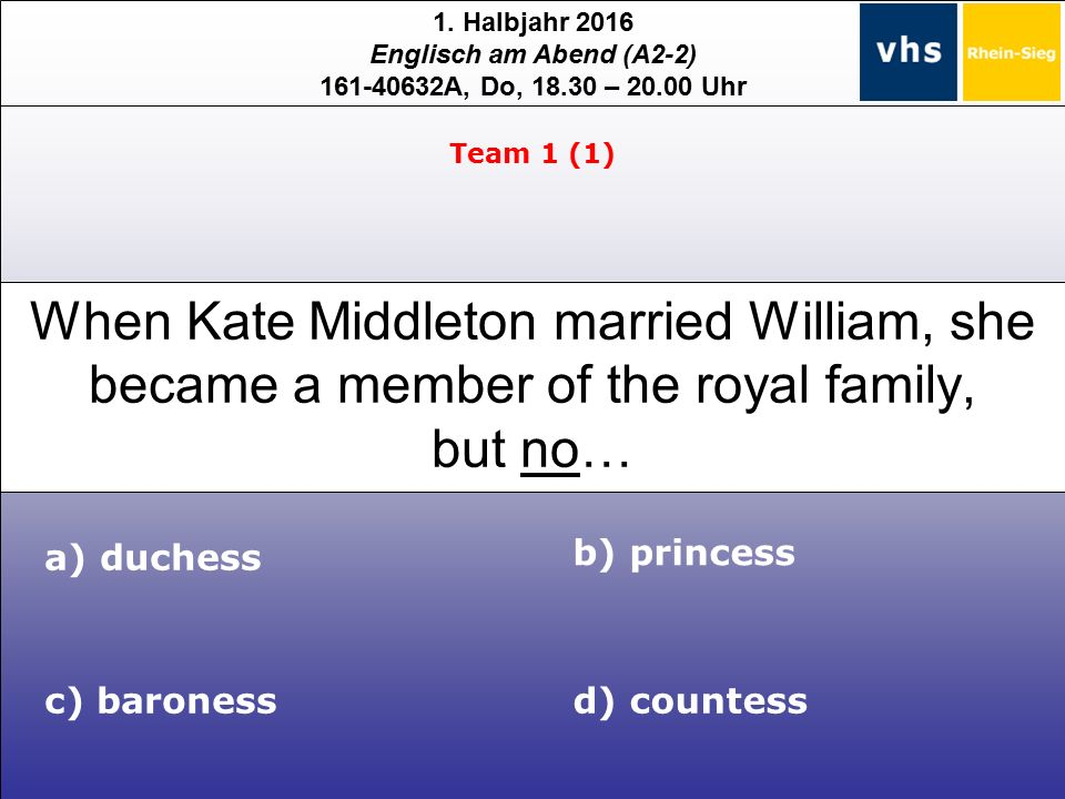 1. Halbjahr 2016 Englisch am Abend (A2-2) 161-40632A, Do, 18.30 – 20.00 Uhr When Kate Middleton married William, she became a member of the royal fami