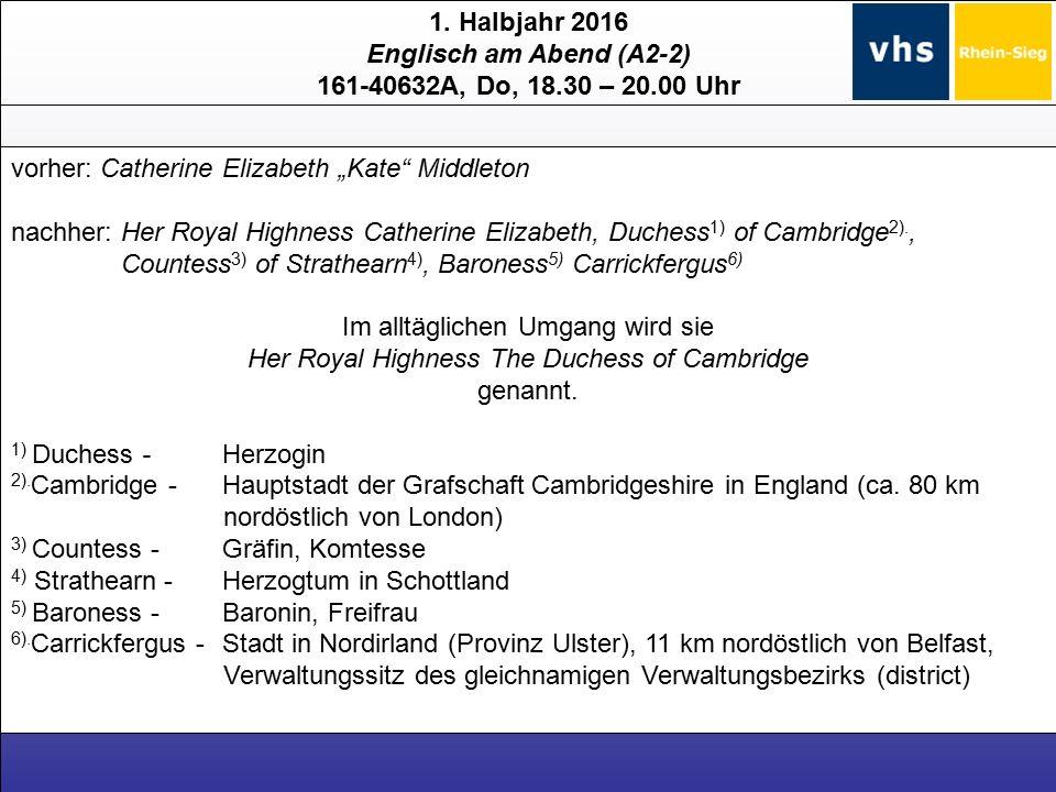 """1. Halbjahr 2016 Englisch am Abend (A2-2) 161-40632A, Do, 18.30 – 20.00 Uhr vorher: Catherine Elizabeth """"Kate"""" Middleton nachher: Her Royal Highness C"""
