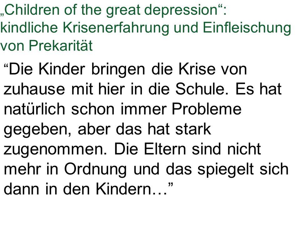 """"""" Children of the great depression"""": kindliche Krisenerfahrung und Einfleischung von Prekarität """" Die Kinder bringen die Krise von zuhause mit hier in"""