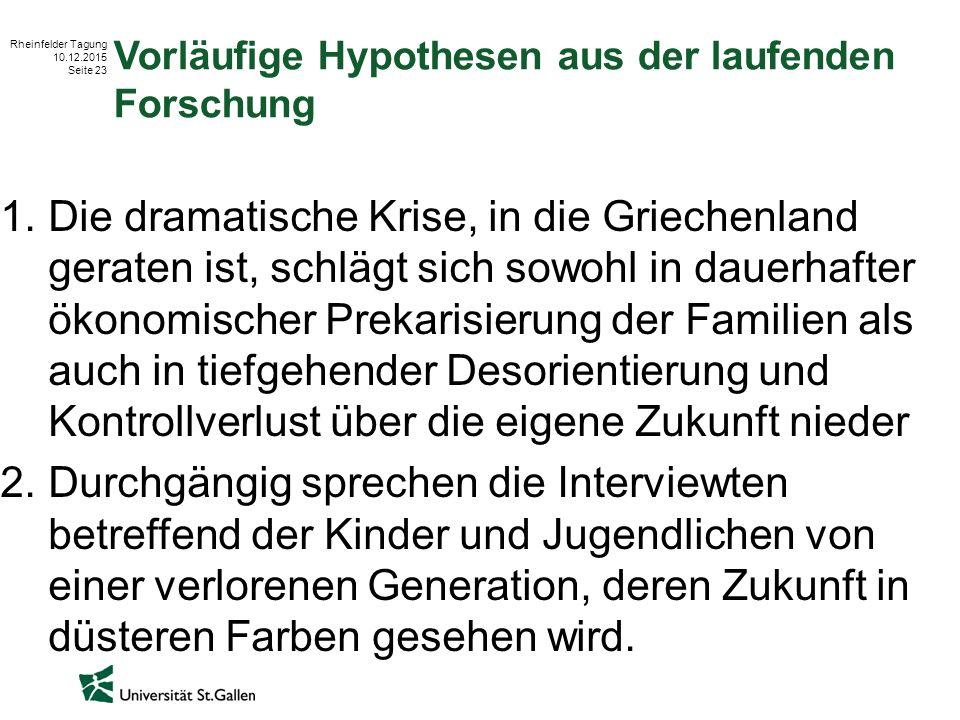 Rheinfelder Tagung 10.12.2015 Seite 23 Vorläufige Hypothesen aus der laufenden Forschung 1.Die dramatische Krise, in die Griechenland geraten ist, sch