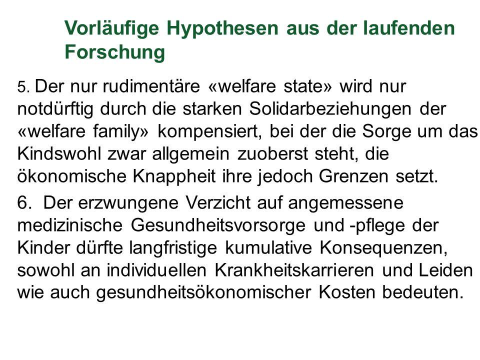 Vorläufige Hypothesen aus der laufenden Forschung 5. Der nur rudimentäre «welfare state» wird nur notdürftig durch die starken Solidarbeziehungen der