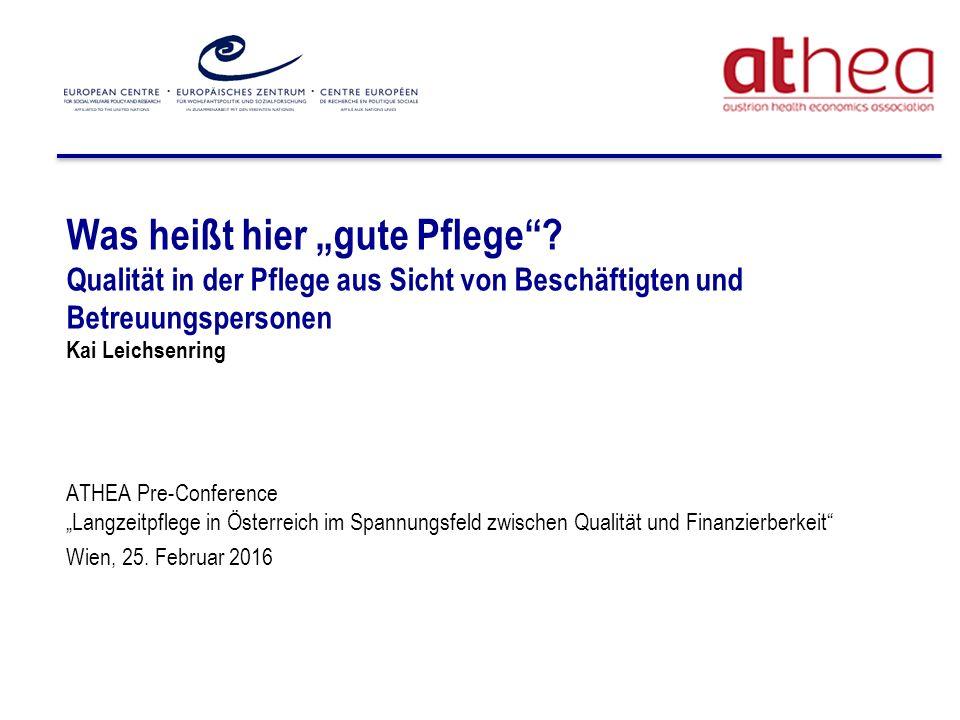 """Was heißt hier """"gute Pflege""""? Qualität in der Pflege aus Sicht von Beschäftigten und Betreuungspersonen Kai Leichsenring ATHEA Pre-Conference """"Langzei"""
