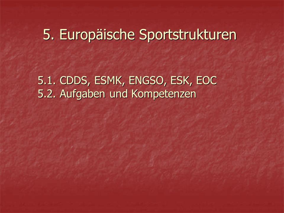 5.1. CDDS, ESMK, ENGSO, ESK, EOC 5.2. Aufgaben und Kompetenzen 5. Europäische Sportstrukturen