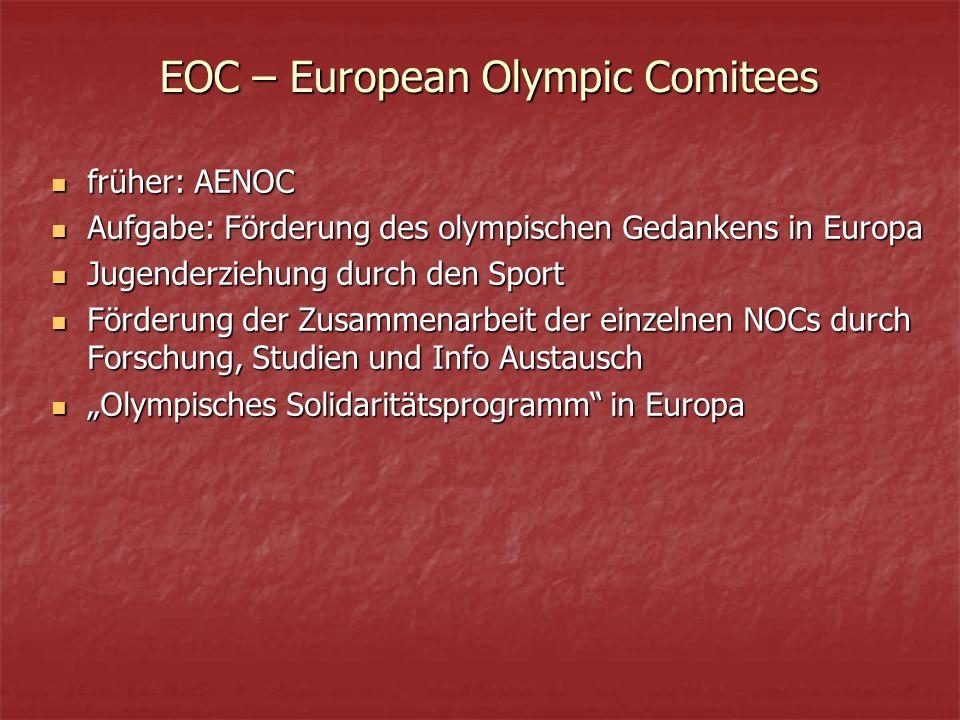 """EOC – European Olympic Comitees früher: AENOC früher: AENOC Aufgabe: Förderung des olympischen Gedankens in Europa Aufgabe: Förderung des olympischen Gedankens in Europa Jugenderziehung durch den Sport Jugenderziehung durch den Sport Förderung der Zusammenarbeit der einzelnen NOCs durch Forschung, Studien und Info Austausch Förderung der Zusammenarbeit der einzelnen NOCs durch Forschung, Studien und Info Austausch """"Olympisches Solidaritätsprogramm in Europa """"Olympisches Solidaritätsprogramm in Europa"""