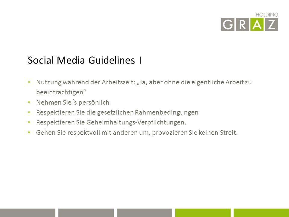 """Social Media Guidelines I Nutzung während der Arbeitszeit: """"Ja, aber ohne die eigentliche Arbeit zu beeinträchtigen Nehmen Sie´s persönlich Respektieren Sie die gesetzlichen Rahmenbedingungen Respektieren Sie Geheimhaltungs-Verpflichtungen."""