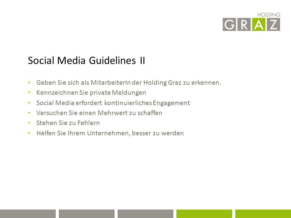 Social Media Guidelines II Geben Sie sich als MitarbeiterIn der Holding Graz zu erkennen. Kennzeichnen Sie private Meldungen Social Media erfordert ko