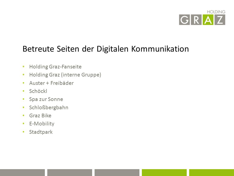 Betreute Seiten der Digitalen Kommunikation Holding Graz-Fanseite Holding Graz (interne Gruppe) Auster + Freibäder Schöckl Spa zur Sonne Schloßbergbahn Graz Bike E-Mobility Stadtpark