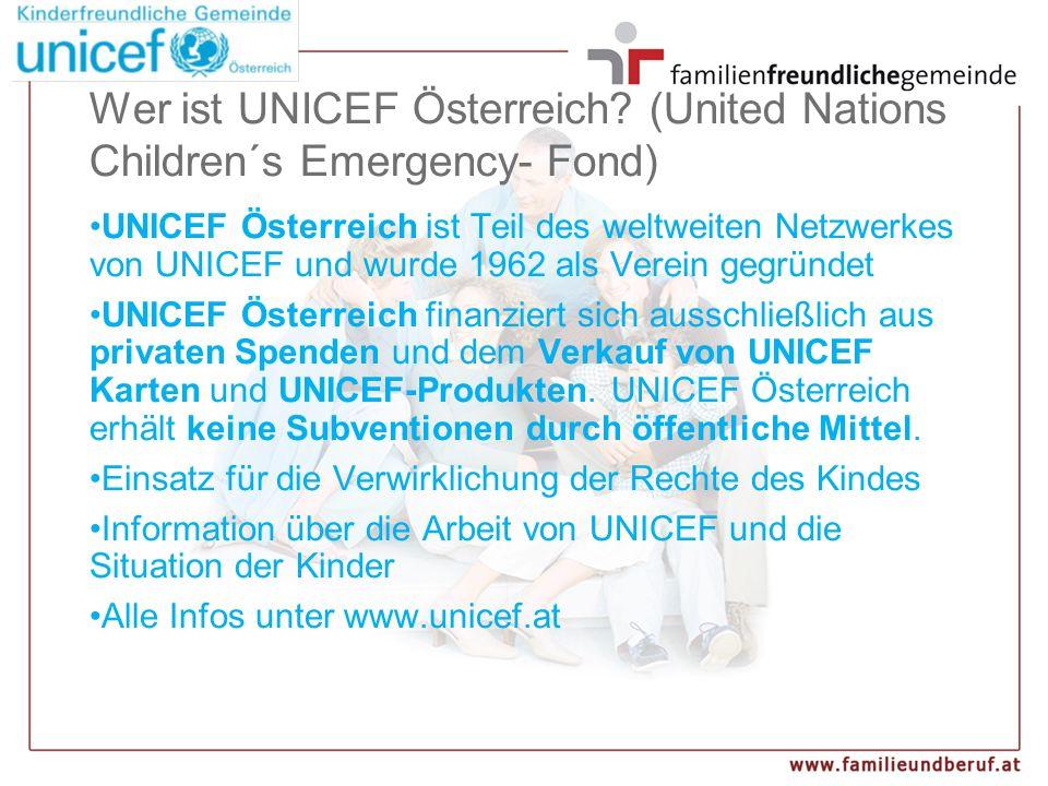 Wer ist UNICEF Österreich? (United Nations Children´s Emergency- Fond) UNICEF Österreich ist Teil des weltweiten Netzwerkes von UNICEF und wurde 1962