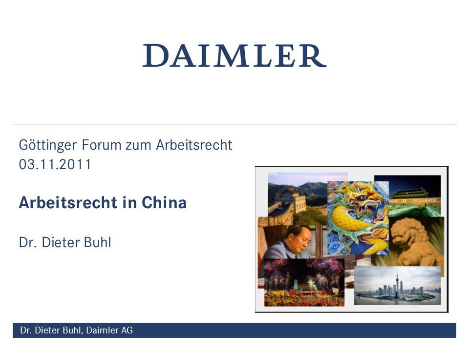 Dr. Dieter Buhl, Daimler AG Göttinger Forum zum Arbeitsrecht 03.11.2011 Arbeitsrecht in China Dr.