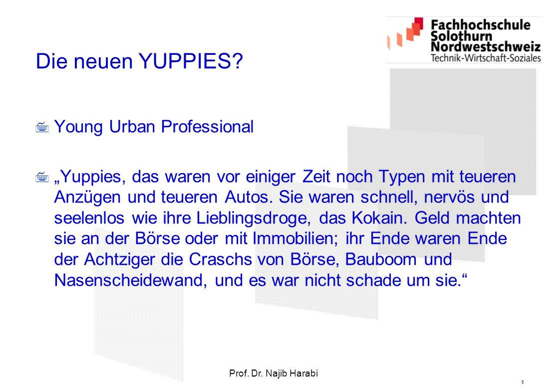 """5 Prof. Dr. Najib Harabi Die neuen YUPPIES?  Young Urban Professional  """"Yuppies, das waren vor einiger Zeit noch Typen mit teueren Anzügen und teuer"""