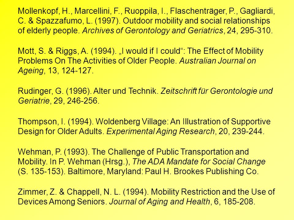 Mollenkopf, H., Marcellini, F., Ruoppila, I., Flaschenträger, P., Gagliardi, C. & Spazzafumo, L. (1997). Outdoor mobility and social relationships of