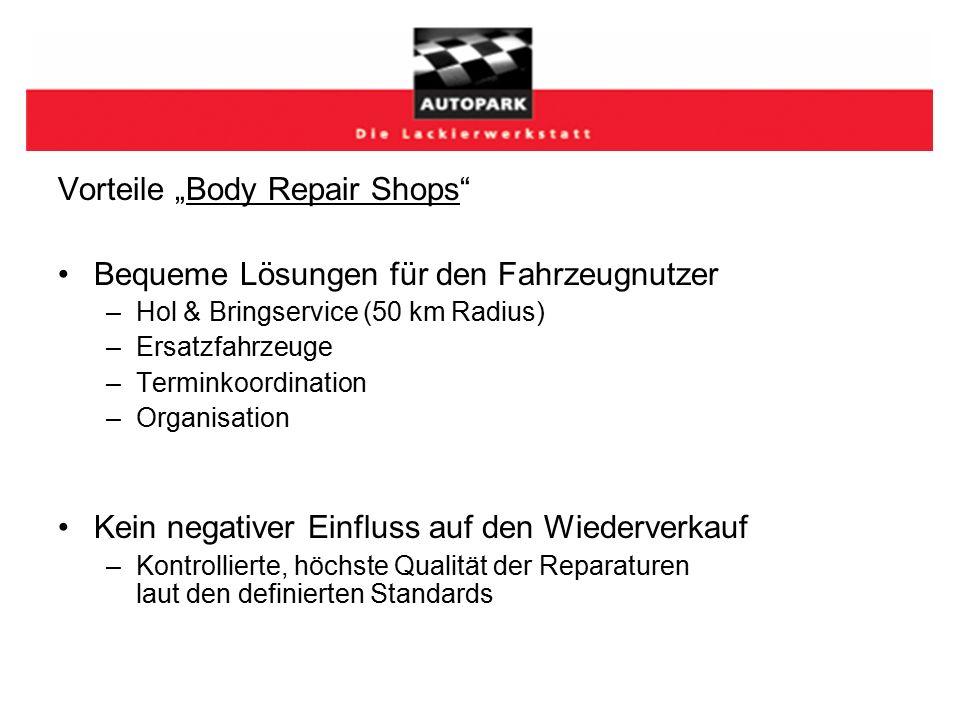 """Vorteile """"Body Repair Shops Bequeme Lösungen für den Fahrzeugnutzer –Hol & Bringservice (50 km Radius) –Ersatzfahrzeuge –Terminkoordination –Organisation Kein negativer Einfluss auf den Wiederverkauf –Kontrollierte, höchste Qualität der Reparaturen laut den definierten Standards"""