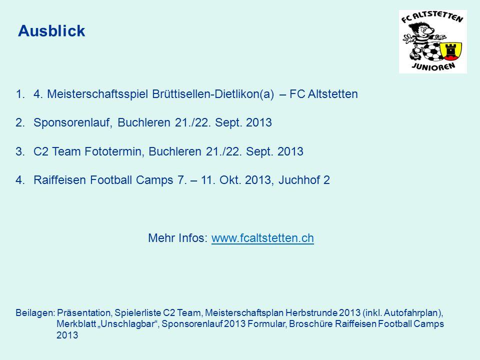 Ausblick 1.4. Meisterschaftsspiel Brüttisellen-Dietlikon(a) – FC Altstetten 2.Sponsorenlauf, Buchleren 21./22. Sept. 2013 3.C2 Team Fototermin, Buchle