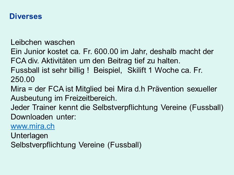 Diverses Leibchen waschen Ein Junior kostet ca. Fr. 600.00 im Jahr, deshalb macht der FCA div. Aktivitäten um den Beitrag tief zu halten. Fussball ist