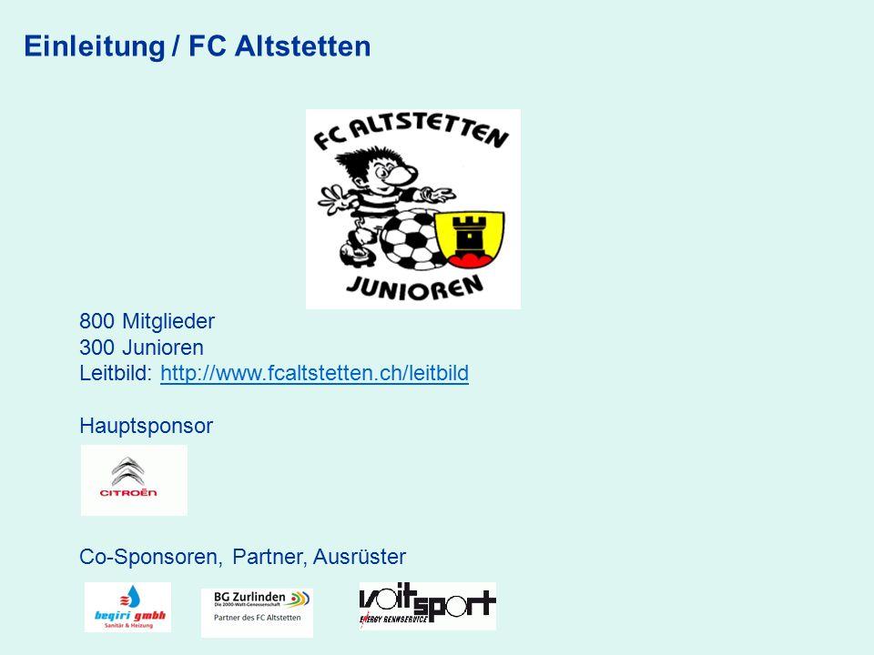 800 Mitglieder 300 Junioren Leitbild: http://www.fcaltstetten.ch/leitbildhttp://www.fcaltstetten.ch/leitbild Hauptsponsor Co-Sponsoren, Partner, Ausrü