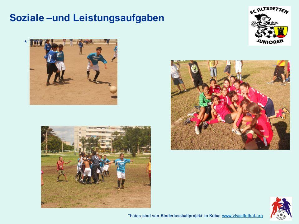 Soziale –und Leistungsaufgaben *Fotos sind von Kinderfussballprojekt in Kuba: www.vivaelfutbol.orgwww.vivaelfutbol.org *