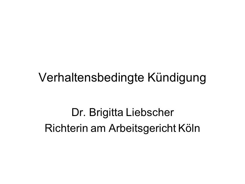 Verhaltensbedingte Kündigung Dr. Brigitta Liebscher Richterin am Arbeitsgericht Köln